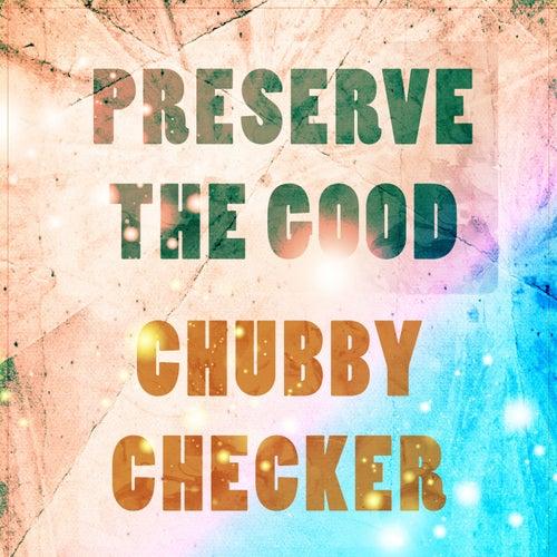 Preserve The Good de Chubby Checker