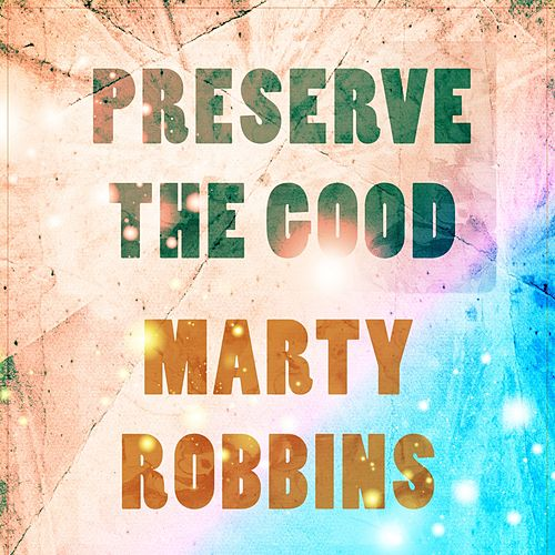 Preserve The Good von Marty Robbins
