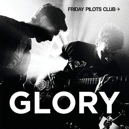 Glory by Friday Pilots Club