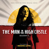 The Man In The High Castle: Season 3 (Music From The Prime Original Series) by Dominic Lewis
