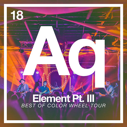 Element Pt. III: Best of Color Wheel Tour (Live 2018) by Aqueous