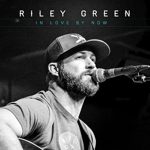 In Love By Now by Riley Green