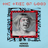 Heroes (Remixes) by The Tribe Of Good