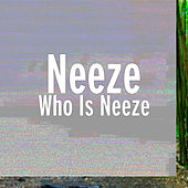 Who Is Neeze de Neeze
