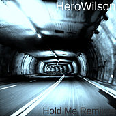 Hold Me Remixes by HeroWilson