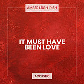 It Must Have Been Love (Acoustic) de Amber Leigh Irish