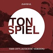 This City (Acoustic Version) by David K.