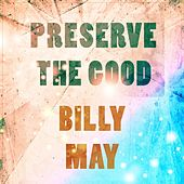 Preserve The Good von Billy May