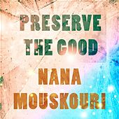 Preserve The Good von Nana Mouskouri