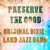 Preserve The Good by Original Dixieland Jazz Band