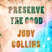 Preserve The Good by Judy Collins
