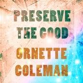 Preserve The Good von Ornette Coleman