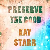 Preserve The Good by Kay Starr