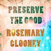 Preserve The Good by Rosemary Clooney