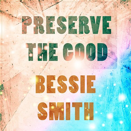 Preserve The Good von Bessie Smith