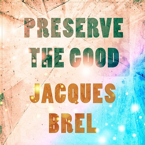 Preserve The Good de Jacques Brel