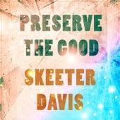 Preserve The Good de Skeeter Davis