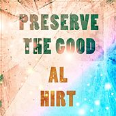Preserve The Good by Al Hirt