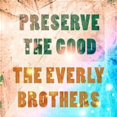 Preserve The Good by The Everly Brothers