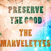 Preserve The Good by The Marvelettes