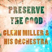 Preserve The Good von Glenn Miller