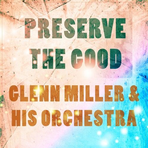 Preserve The Good de Glenn Miller