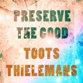 Preserve The Good von Toots Thielemans