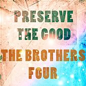 Preserve The Good by The Brothers Four
