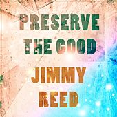 Preserve The Good di Jimmy Reed