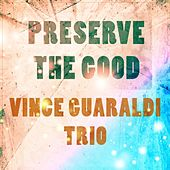 Preserve The Good by Vince Guaraldi