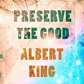 Preserve The Good by Albert King