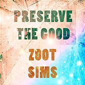 Preserve The Good by Zoot Sims