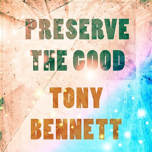 Preserve The Good von Tony Bennett