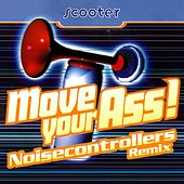 Move Your Ass! (Noisecontrollers Remix) by Scooter