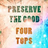 Preserve The Good von The Four Tops