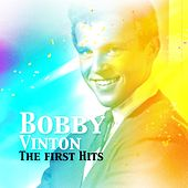 Bobby Vinton / The First Hits - by Bobby Vinton