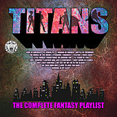 Titans - The Complete Fantasy Playlist by Various Artists