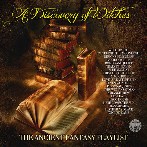 A Discovery Of Witches - The Ancient Fantasy Playlist by Various Artists