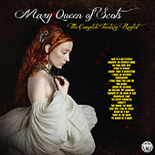 Mary Queen of Scots - The Complete Fantasy Playlist by Various Artists