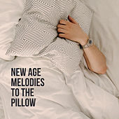 New Age Melodies to the Pillow by Music For Absolute Sleep