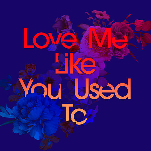 Love Me Like You Used To by Kaskade