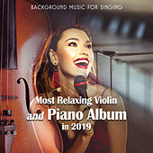 Background Music for Singing - Most Relaxing Violin and Piano Album in 2019 von Various Artists