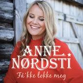 Få'kke lokke meg by Anne Nørdsti