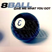 Give Me What You Got von 8Ball