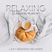 Relaxing Classical Playlist: Lazy Weekend Melodies von Various Artists