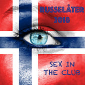 Russelåter 2018 - Sex in the Club by Various Artists