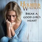 Break a Good Girl's Heart by Holmes & Watson