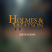 Obsession by Holmes & Watson
