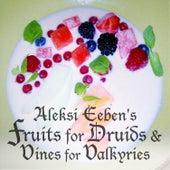 Fruits for Druids & Vines for Valkyries von Aleksi Eeben