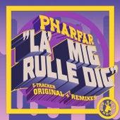 La' Mig Rulle Dig de Pharfar